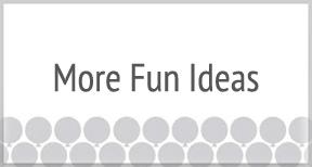 More Fun Ideas